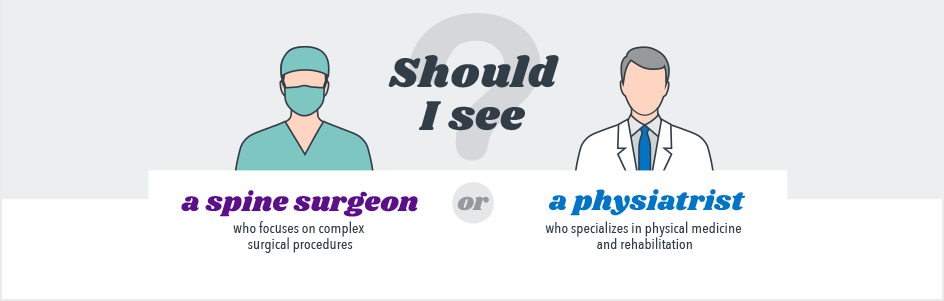Should I see a spine surgeon or a physiatrist?